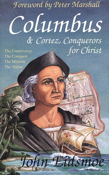 Columbus and Cortez conquerors for Christ by John Eidsmoe