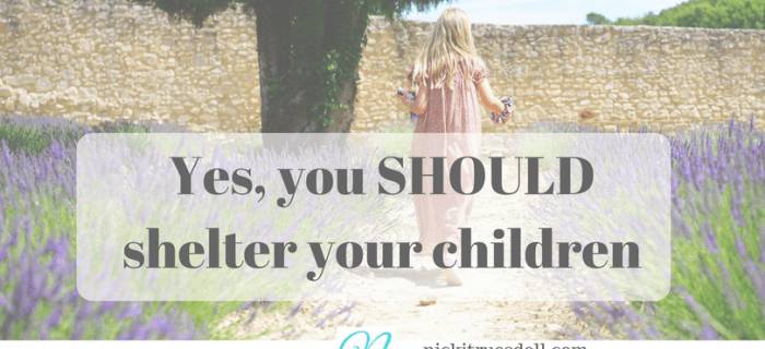 Yes, You SHOULD Shelter Your Children