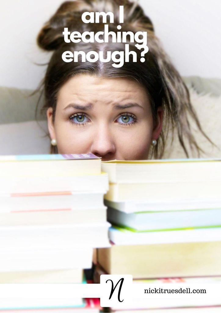 Am I Teaching Enough?