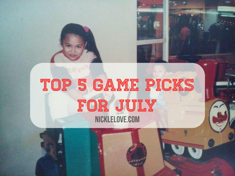 Top 5 Game Picks for July - Nickle Loves to Blog