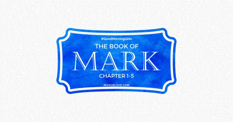 #GoodMorningGirls: The Book of Mark Week 1