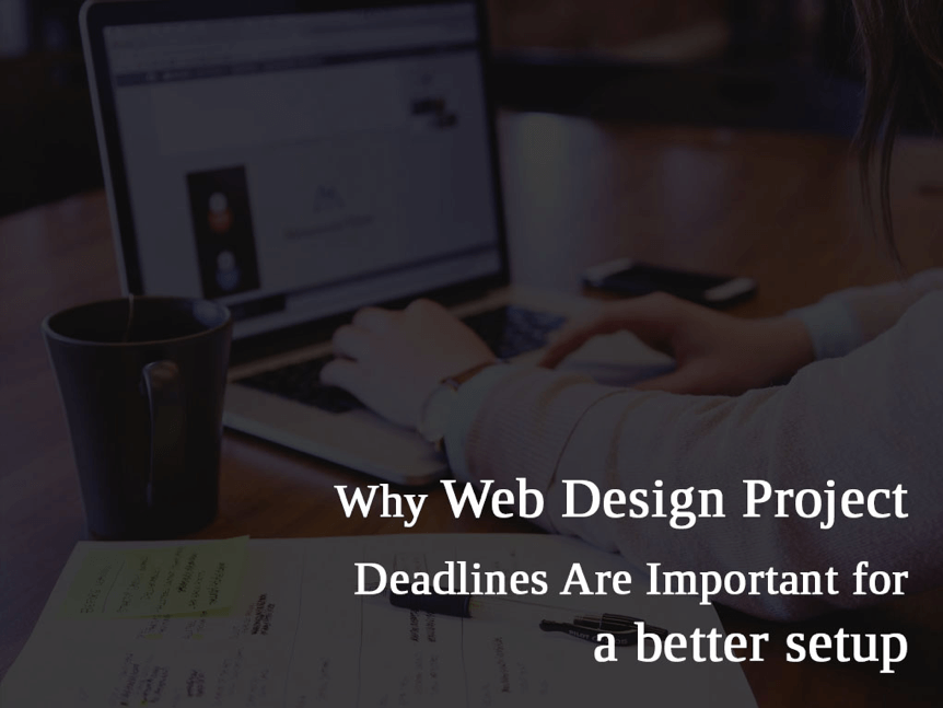 Why Web Design Project Deadlines Are Important for a better setup