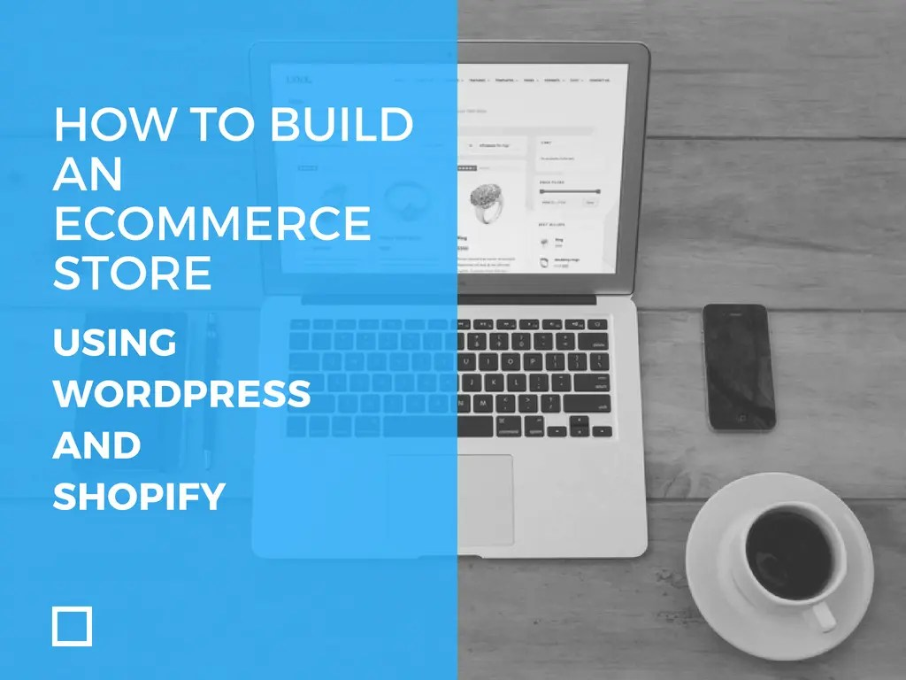 How to Build an eCommerce Store using WordPress and Shopify