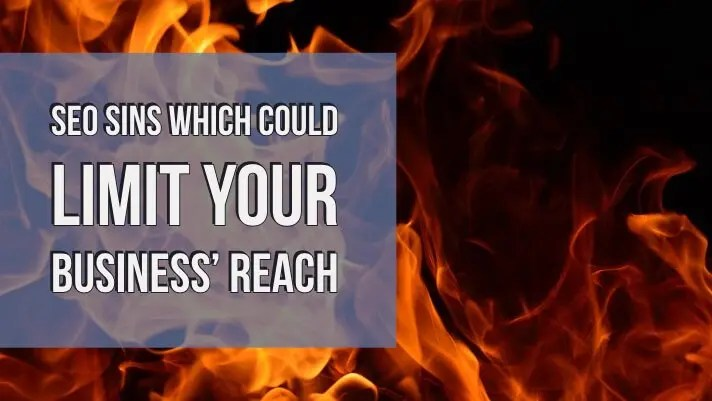SEO Sins Which Could Limit Your Business' Reach