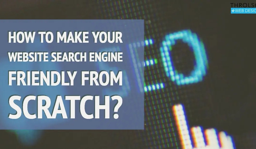 How to make your website search engine friendly from the scratch?