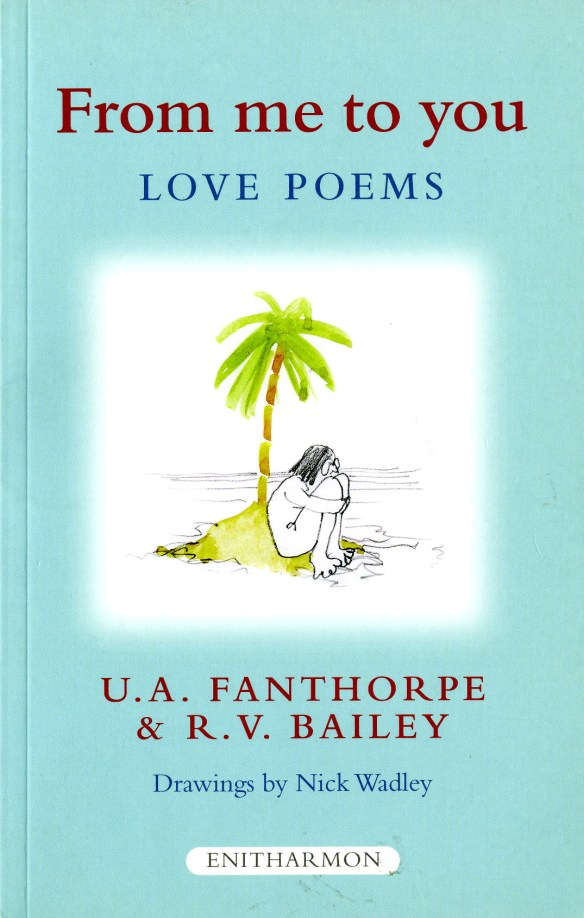 From me to you - Love Poems, U.A.Fanthorpe and R.V.Bailey, Enitharmon, 2007