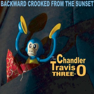 Chandler Travis Three-O - Backward Crooked From the Sunset