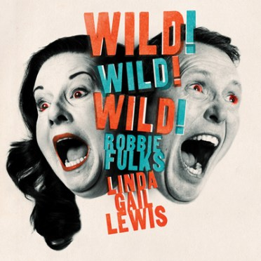 Wild! Wild! Wild! by Robbie Fulks and Linda Gail Lewis