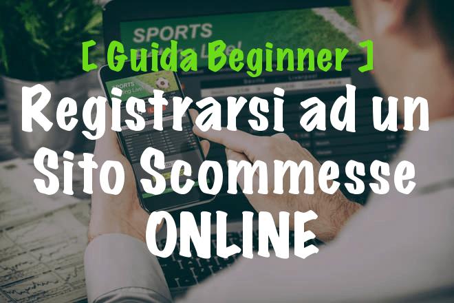 [ Guida Beginners ] – Come Registrarsi ad un Sito Scommesse Online
