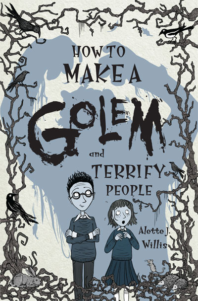 Cover Art for 'How to Make a Golem (and Terrify People)' by Alette J. Willis Cover Illustration © Nicola L Robinson