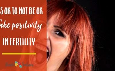 It's ok not to be ok – fake positivity in fertility