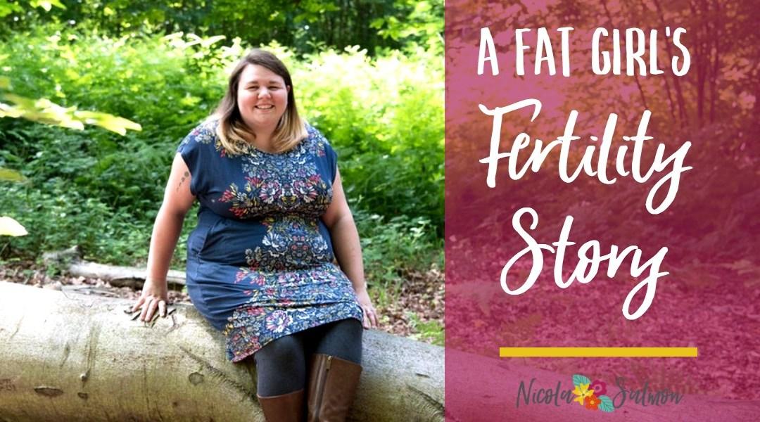 A Fat Girl's Fertility Story