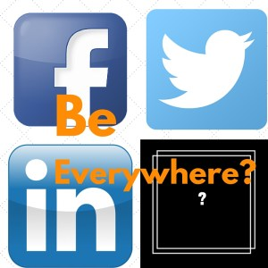Should I be everywhere on social media?