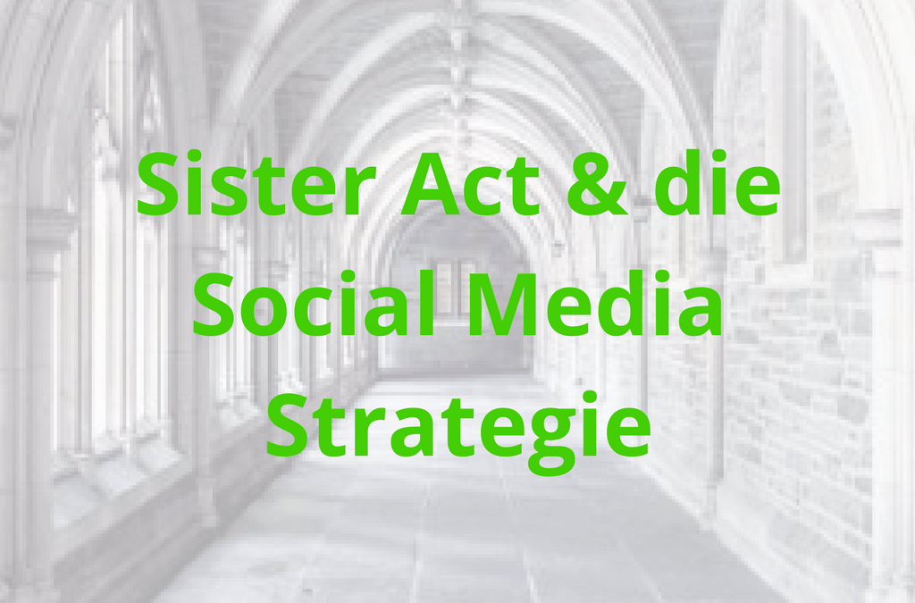 Sister Act und die Social Media Strategie