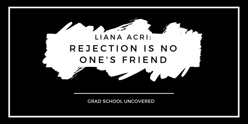 Liana Acri: Rejection is No One's Friend