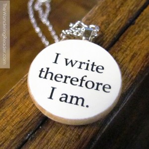 image from, and you can BUY THIS ITEM AT: http://www.thewanderingreader.com/products/funny-i-write-therefore-i-am-writer-necklace.html