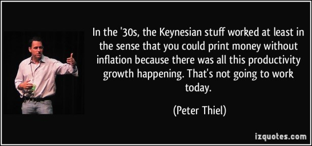 quote-in-the-30s-the-keynesian-stuff-worked-at-least-in-the-sense-that-you-could-print-money-without-peter-thiel-184019
