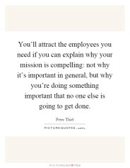 youll-attract-the-employees-you-need-if-you-can-explain-why-your-mission-is-compelling-not-why-its-quote-1