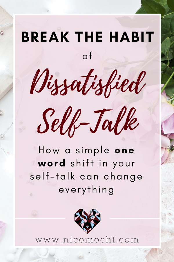 Break the Habit of Dissatisfied Self-Talk | I was in a consistent lower-than-typical mood this past month and realized the power of being aware of how I speak to myself. It's the simplest one-word change but it makes a world of difference! #bkty