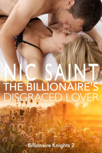 Contemporary Romance   Nic Saint The Billionaire s Disgraced Lover  Billionaire Knights 2       Contemporary  Romance
