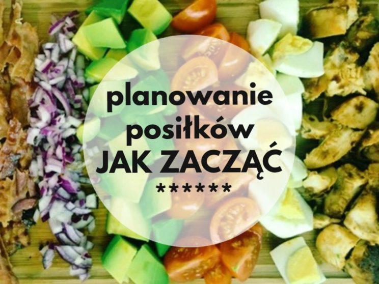 Planowanie posiłkow - jak zacząć