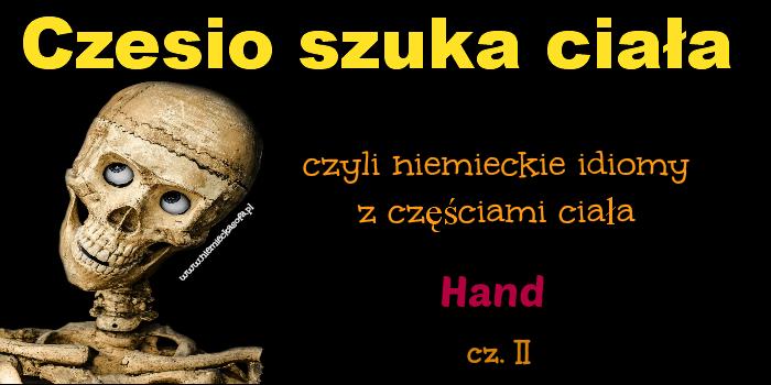 Czesio szuka ciała – idiomy z Hand – cz.2