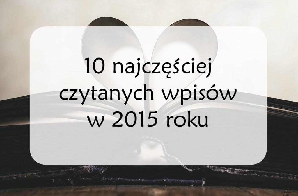 10 najczęściej czytanych wpisów w 2015 roku