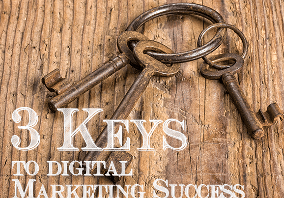 3 keys to digital marketing success
