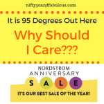 It is 95 Degrees Why Should I Care About The Nordstrom Sale!