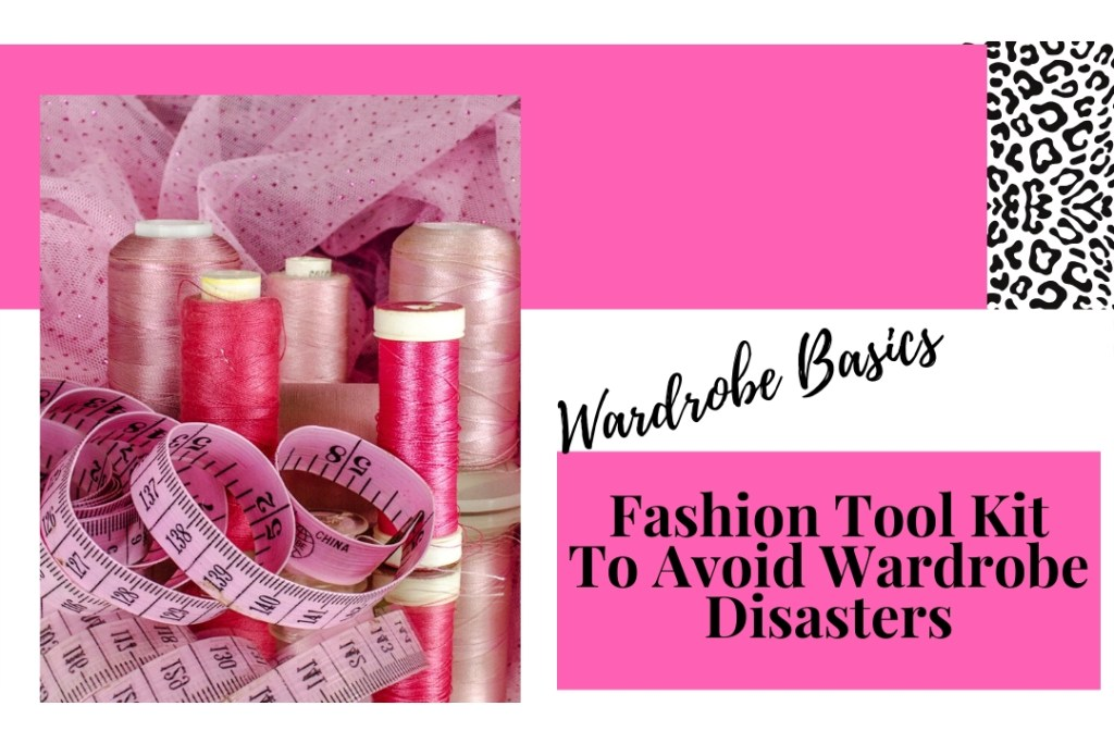 Wardrobe Basics- Fashion Tool Kit To Avoid Wardrobe Disasters