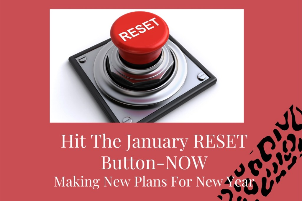 Hit The January Reset Button! Making New Plans For A New Year