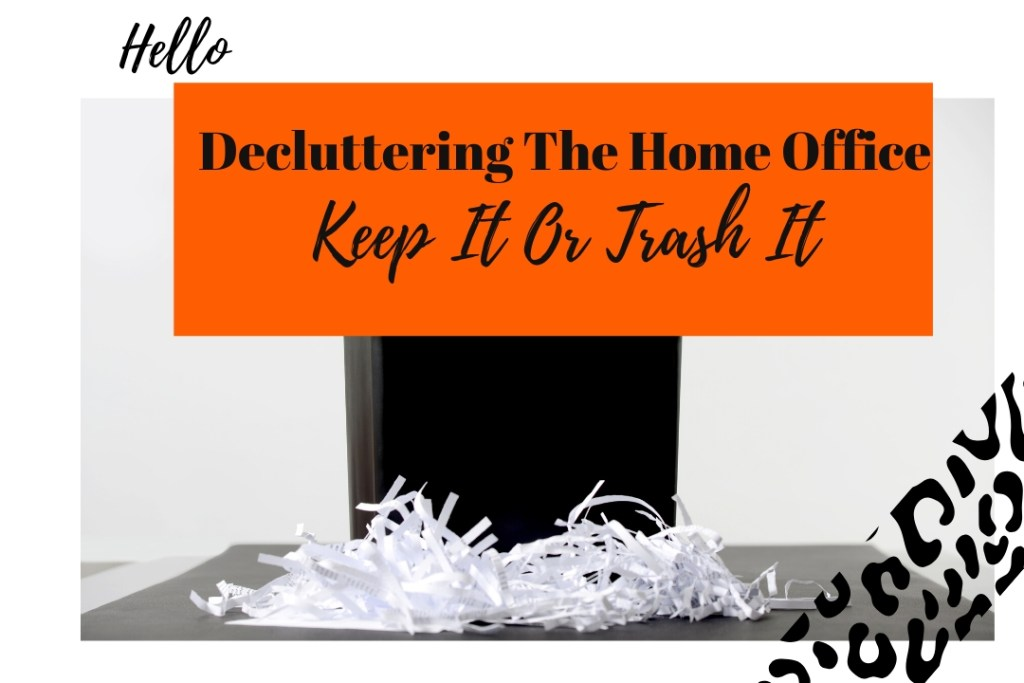 Decluttering The Home Office-What Do I Keep? What Do I Trash?