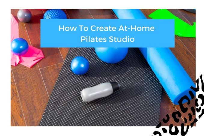How To Create At-Home Pilates Studio