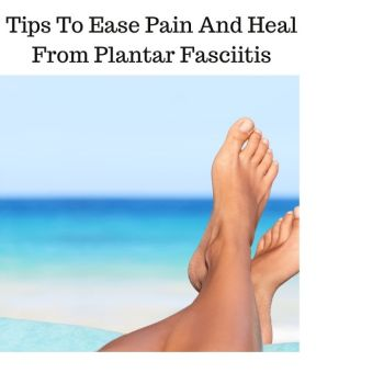 Tips To Ease Pain And Heal From Plantar Fasciitis