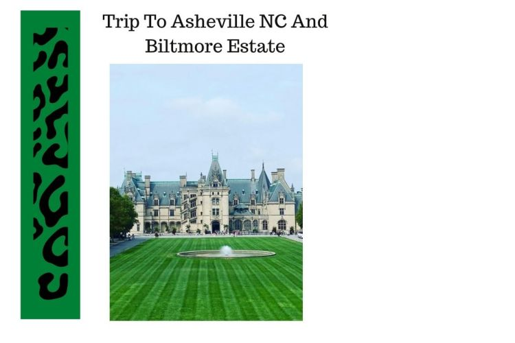 Trip To Asheville NC And Biltmore Estate