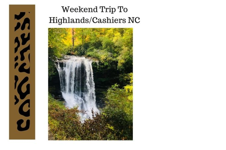 Weekend Trip To Highlands/Cashiers NC