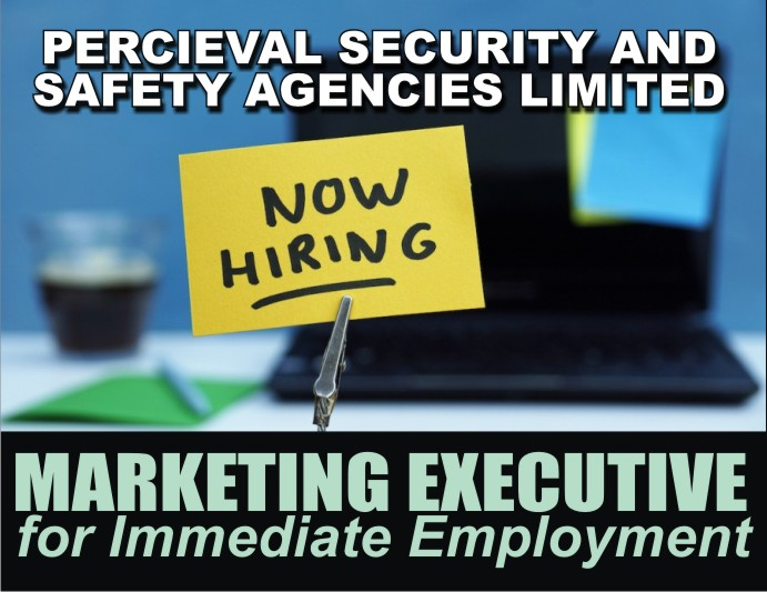 Marketing Executive for Immediate Employment @ Perceival Security and Safety Agencies Limited