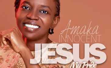 Amaka Innocent Jesus My Pride Lyrics