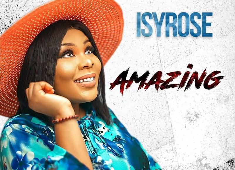 Isyrose AMazing Lyrics