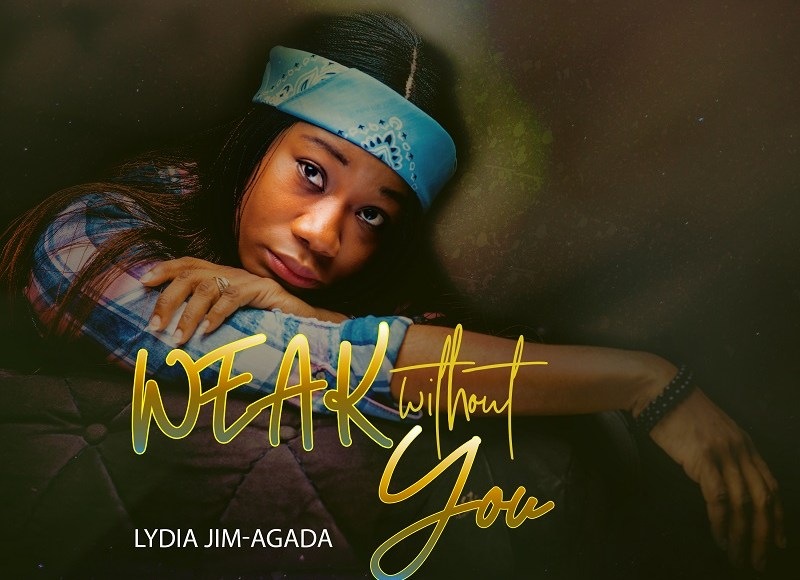 lydia jim agada Weak Without You Lyrics