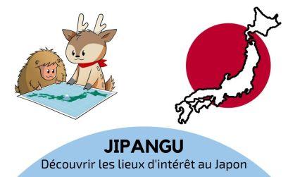 Jipangu, découvrir des lieux d'intérêt au Japon