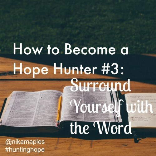 How to Become a Hope Hunter #3: Surround Yourself with the Word