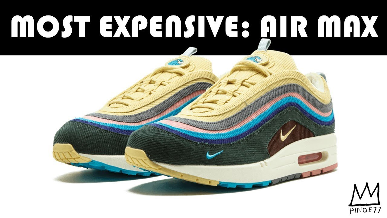 MOST EXPENSIVE NIKE AIR MAX - MOST EXPENSIVE: NIKE AIR MAX