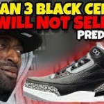 The Jordan 3 Black Cement WILL NOT SELLOUT Prediction!!!