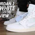 OFF WHITE AIR JORDAN 1 WHITE 2018 REVIEW