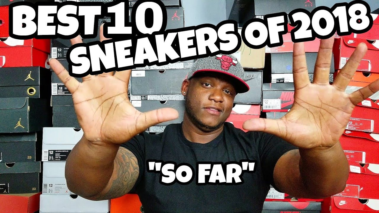 "BEST 10 SNEAKERS OF 2018 SO FAR - BEST 10 SNEAKERS OF 2018!!! ""SO FAR"""