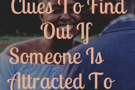 clues to find out if someone is attracted to you.