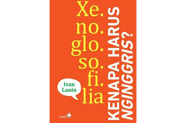 """[Review] Xenoglosofilia – Ivan Lanin: Panduan Berbahasa Indonesia Tanpa Harus """"Nginggris"""""""