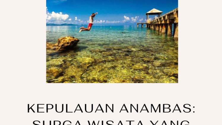 Kepulauan Anambas: Surga Wisata yang Tersembunyi