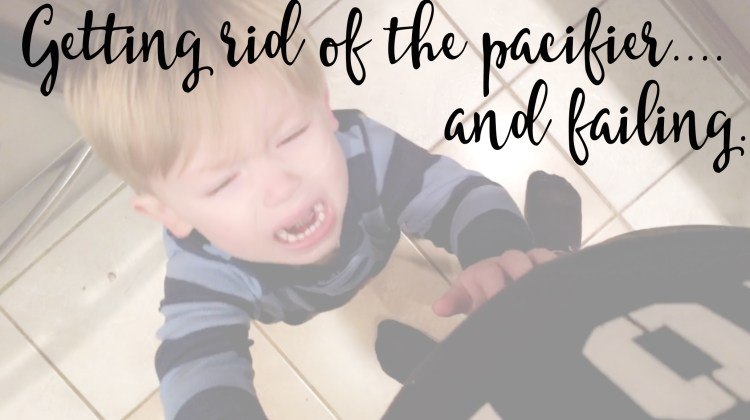 Getting rid of the pacifier…. and failing.